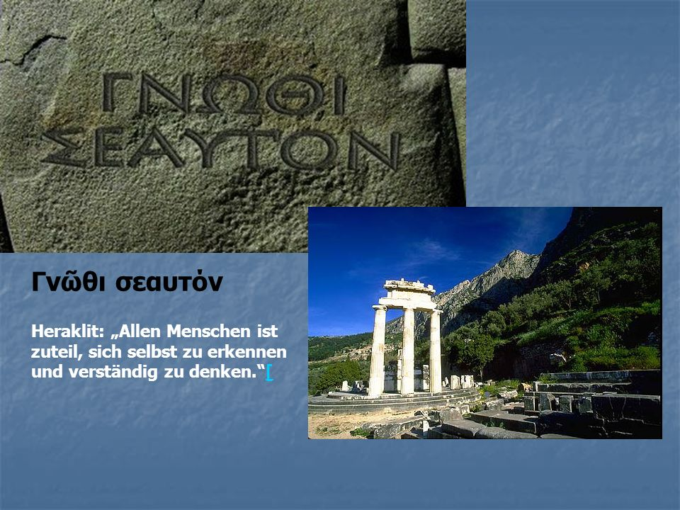 """Γνῶθι σεαυτόν Heraklit: """"Allen Menschen ist zuteil, sich selbst zu erkennen und verständig zu denken. ["""